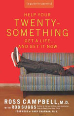 Help Your Twentysomething Get a Life... and Get It Now : A Guide for Parents - Ross Campbell