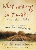 What Difference Do It Make? : Stories of Hope and Healing - Ron Hall