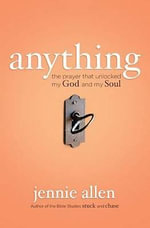 Anything : The Prayer That Unlocked My God and My Soul - Jennie Allen