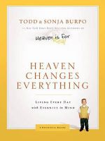 Heaven Changes Everything : Living Every Day with Eternity in Mind - Todd Burpo