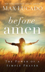 Before Amen : The Power of a Simple Prayer - Max Lucado