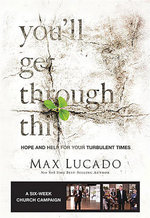 You'll Get Through This : Hope and Help for Your Turbulent Times - Max Lucado