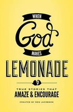 When God Makes Lemonade : True Stories That Amaze & Encourage - Don Jacobson