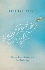 Resurrection Year : Turning Broken Dreams Into New Beginnings - Sheridan Voysey