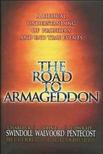 The Road to Armageddon : A Biblical Understanding of Prophecy and End-Time Events - Dr Charles R Swindoll