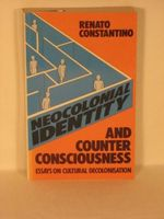 Neo-colonial Identity and Counter-consciousness : Essays in Cultural Decolonisation - Renato Constantino