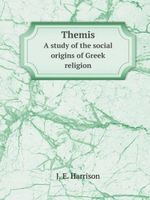 Themis : Study of the Social Origins of Greek Religion - Jane Ellen Harrison