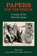 Papers for the People : A Study of the Chartist Press