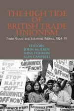 The High Tide of British Trade Unionism? : Trade Unions and Industrial Politics, 1964-79