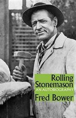 Rolling Stonemason : An Autobiography - Fred Bower