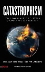 Catastrophism : The Apocalyptic Politics of Collapse and Rebirth - Sasha Lilley