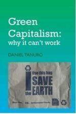 Green Capitalism : Why it Can't Work - Daniel Tanuro