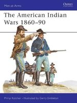 The American Indian Wars, 1860-90 - Philip Katcher