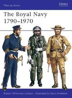 The Royal Navy, 1790-1970 : Insights for Parents from a Private Tutor - Robert Wilkinson-Latham