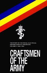 Craftsmen of the Army : Story of the Royal Electrical and Mechanical Engineers 1967-1992 - Michael Kneen