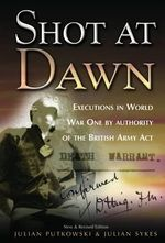 Shot at Dawn : Executions in World War One by Authority of the British Army Act - Julian Putkowski