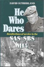 He Who Dares : Recollections of Service in the SAS, SBS and MI5 - David Sutherland