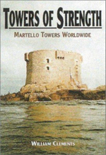 Towers of Strength : Martello Towers Worldwide - Bill Clements