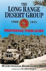 The Long Range Desert Group 1940-1945 : Providence Their Guide - David Lloyd Owen