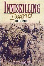 Inniskilling Diaries 1899-1903 : 1899-1903 - Denis M. Cassidy