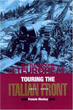 Touring the Italian Front 1917-1919 : British, American, French & German Forces in Northern Italy - Francis MacKay