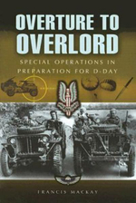 Overture to Overlord : The Preparations for D-day - Francis MacKay