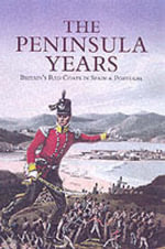 The Peninsula Years : Britain's Redcoats in Spain and Portugal - D. S. Richards