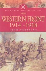 The Western Front, 1914-18 : Pen & Sword Military Classics - John Terraine