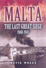 Malta : The Last Great Siege 1940-1943 - David Wragg