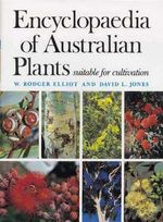 Encyclopaedia of Australian Plants Suitable for Cultivation : v. 4 - W.Rodger Elliot