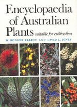 Encyclopaedia of Australian Plants Suitable for Cultivation : v. 6 - W.Rodger Elliot