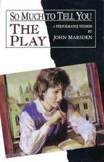 So Much to Tell You : The Play - John Marsden