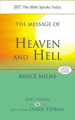The Message of Heaven and Hell : The Bible Speaks Today: Bible Themes - Bruce Milne