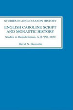 English Caroline Script and Monastic History : Studies in Benedictinism, A.D.950-1030 - David Dumville
