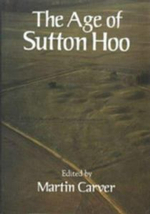 The Age of Sutton Hoo : The Seventh Century in North-western Europe