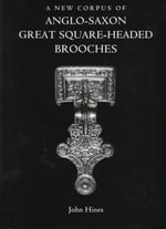 A New Corpus of Anglo-Saxon Great Square-Headed Brooches - John Hines