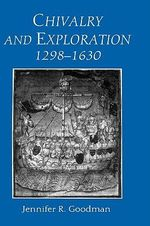 Chivalry and Exploration, 1298-1630 - Jennifer Goodman