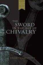 The Sword in the Age of Chivalry - Ewart Oakeshott