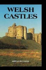 Welsh Castles : A Guide by Counties - Adrian Pettifer