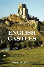 English Castles : A Guide by Counties - Adrian Pettifer