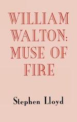 William Walton : Muse of Fire - Stephen Lloyd