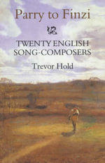 Parry to Finzi : Twenty English Song-Composers :  Twenty English Song-Composers - Trevor Hold