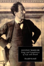 Gustav Mahler: Songs and Symphonies of Life and Death v.3 : Songs and Symphonies of Life and Death - Interpretations and Annotations - Donald Mitchell
