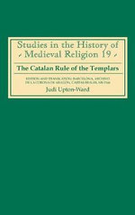 The Catalan Rule of the Templars : Barcelona, Archivo De La Corona De Aragon, Cartes Reales, MS 3344 - Henri De Curzon