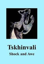 Tskhinvali : Shock and Awe - Kevin Coates