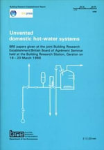 Unvented Domestic Hot-water Systems : BRE Papers Given at the Joint Bulding Research Establishment/British Board of Agrement Seminar Held at the Building Research Station, Garston on 19-20 March 1986 (BR 125) - C.J.D. Webster