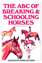 The ABC of Breaking and Schooling Horses : A Celebration of the World's Most Irresistible Pet - Josephine Knowles