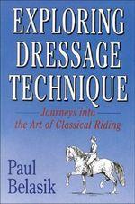 Exploring Dressage Technique - Paul Belasik
