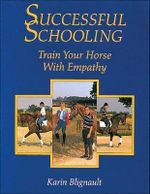 Successful Schooling : Train Your Horse with Empathy - Karin Blignault
