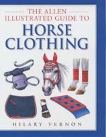 The Allen Illustrated Guide to Horse Clothing : Allen Illustrated Guides - Hilary Vernon